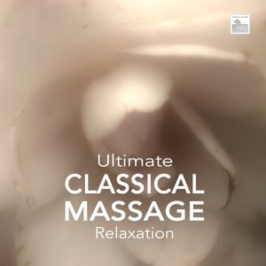 Image for 'Ultimate Classical Massage Relaxation - Music for Meditation, Relaxation, Sleep, Massage Therapy'