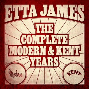 Image for 'Etta James - The Complete Modern And Kent Years'