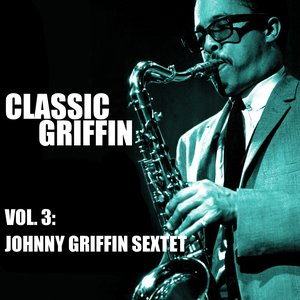 Image for 'Classic Griffin, Vol. 3: Johnny Griffin Sextet'