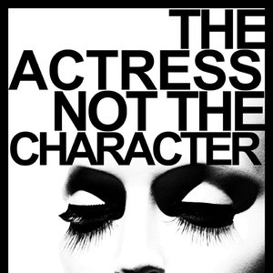Image for 'The Actress Not the Character'