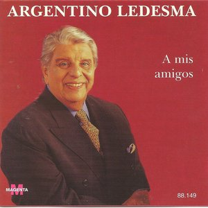 Image for 'Argentino Ledesma - A mis amigos'