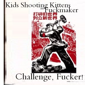 Image for 'Kids Shooting Kittens and Fuckmaker - Challenge, Fucker! Split'