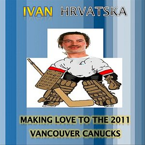 Image for 'Making Love to the 2011 Vancouver Canucks'