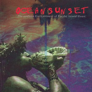 Image for 'Ocean Sunset : The Endless Enchantment of Pacific Island Music'