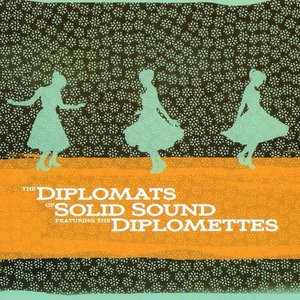 Image for 'The Diplomats of Solid Sound featuring The Diplomettes'