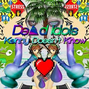 Изображение для '#TW55 - De▲d Idols - Kenny Doesn't Know'