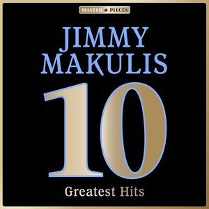 Image for 'Masterpieces Presents Jimmy Makulis: 10 Greatest Hits'