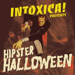 Image for 'Intoxica! Presents Hipster Halloween'