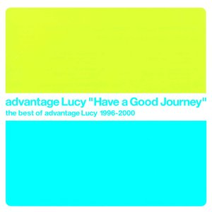 Image pour 'Have A Good Journey - the best of advantage Lucy 1996-2000'