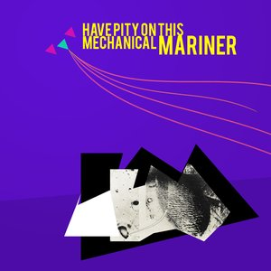 Image for 'Have Pity On This Mechanical Mariner [Part One]'