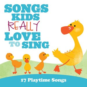 Image for 'Songs Kids Really Love To Sing: 17 Playtime Songs'