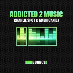 Imagem de 'Charlie Spot & American Dj - Addicted 2 Music (Original Mix)'