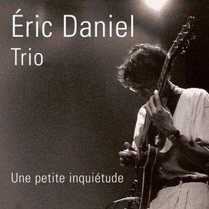 Image for 'Eric Daniel Trio - Une petite inquiétude'