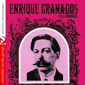 Image for 'Enrique Granados Plays Granados (Digitally Remastered)'