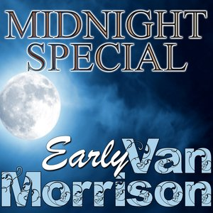 Image for 'Midnight Special: Early Van Morrison'