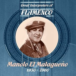 Image for 'Great Interpreters of Flamenco -Manolo el Malagueño (1930 - 1960)'