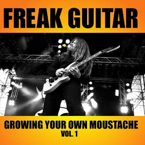 Image for 'Freak Guitar: Growing Your Own Moustache, Volume 1'
