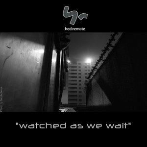 Bild für 'Watched As We Wait [HREP02]'