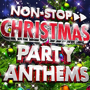 Image for 'Non-Stop Christmas Party Anthems 2011 - All The Best Xmas Party Hits! Plus Non Stop Party Megamix'