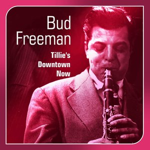 Image for 'Tillie's Downtown Now  (The Bud Freeman Story)'