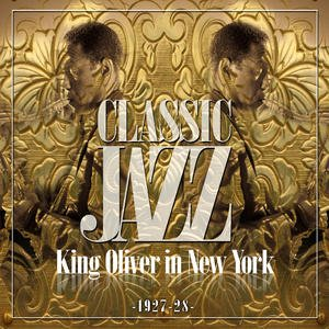 Image for 'Classic Jazz Gold Collection (King Oliver in New York 1927-28)'