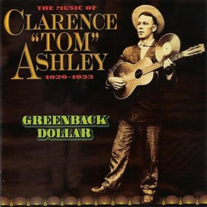 Image for 'The Music Of Clarence Ashley 1929-1933 - Greenback Dollar'