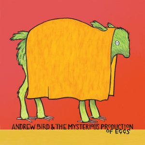 Image for 'Andrew Bird and the Mysterious Production of Eggs'