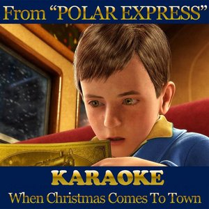 Image for 'When Christmas Comes to Town (From ''Polar Express'') (Karaoke Version Originally Performed by Matthew Hall & Meagan Moore)'
