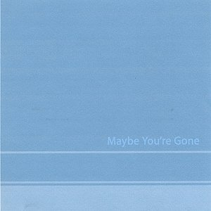 Image pour 'Maybe You're Gone'