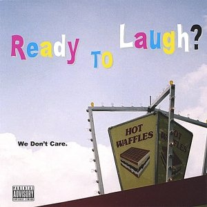 Image for 'Ready To Laugh? We Don't Care.'