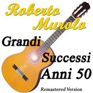 Image for 'Roberto Murolo: Grandi successi Anni 50 (Remastered version)'