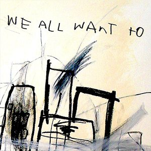 Image for 'We All Want To'