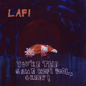 Image for 'You're the Same Kofi Fool, Creep!'