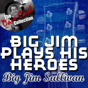 Image for 'Big Jim Plays His Heroes - [The Dave Cash Collection]'
