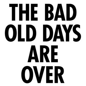 Image for 'The Bad Old Days Are Over'