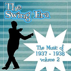 Image for 'The Swing Era; The Music Of 1937-1938 Volume 2'