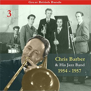 Image for 'Great British Bands / Chris Barber & His Jazz Band, Volume 3 / Recordings 1954 - 1957'