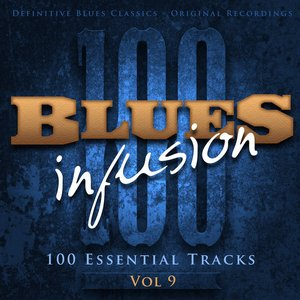 Image for 'Blues Infusion, Vol. 9 (100 Essential Tracks)'