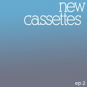 Image for 'New Cassettes EP2'