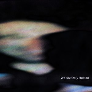 Image for 'We Are Only Human'
