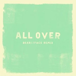 Image for 'All Over (Bear//Face Remix)'