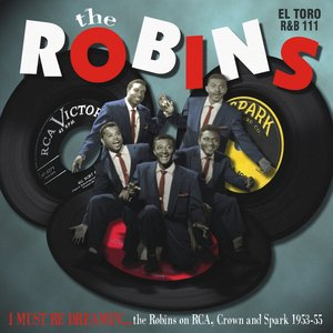 Bild für 'I Must Be Dreamin' - The Robins on RCA, Crown and Spark'