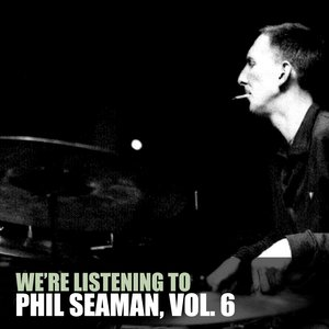 Image for 'We're Listening To Phil Seaman, Vol. 6'
