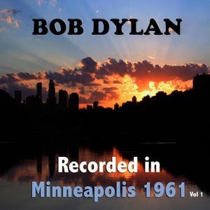 Bild für 'Bob Dylan : Recorded in Minneapolis 1961, Vol. 1'
