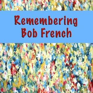 Imagen de 'Remembering Bob French'