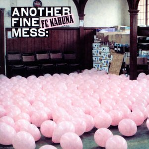 Image for 'Another Fine Mess: FC Kahuna'