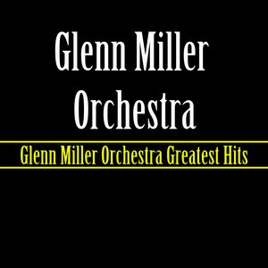 Image for 'Glenn Miller Orchestra Greatest Hits'