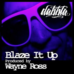 Image for 'Blaze It Up (Produced By Wayne Ross)'