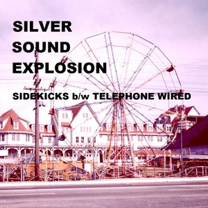 Image for 'Silver Sound Explosion - Sidekicks b/w Telephone Wired'