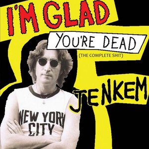 Image for 'I'm Glad You're Dead (The Complete Shit)'
